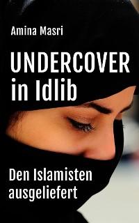 Cover Undercover in Idlib