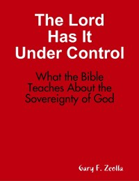 Cover Lord Has It Under Control: What the Bible Teaches About the Sovereignty of God