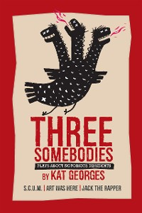 Cover Three Somebodies: Plays about Notorious Dissidents