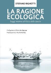 Cover La ragione ecologica. Saggi intorno all'etica dello spazio