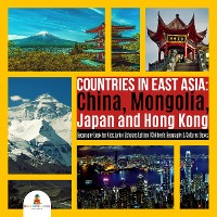 Cover Countries in East Asia : China, Mongolia, Japan and Hong Kong | Geography Book for Kids Junior Scholars Edition | Children's Geography & Cultures Books