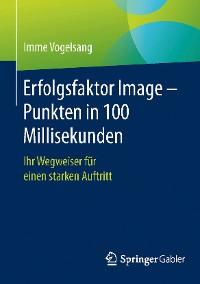 Cover Erfolgsfaktor Image – Punkten in 100 Millisekunden