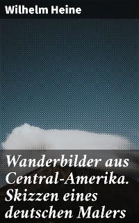Cover Wanderbilder aus Central-Amerika. Skizzen eines deutschen Malers