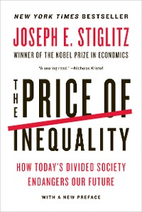 Cover The Price of Inequality: How Today's Divided Society Endangers Our Future