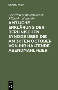 Cover Amtliche Erklärung der Berlinischen Synode über die am 30ten October von ihr haltende Abendmahlfeier