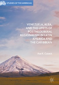 Cover Venezuela, ALBA, and the Limits of Postneoliberal Regionalism in Latin America and the Caribbean