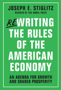 Cover Rewriting the Rules of the American Economy: An Agenda for Growth and Shared Prosperity