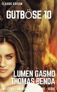 Cover Gutböse - gnadenlos gut, gnadenlos böse 10. Teil: Der Anfang vom Ende