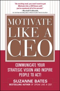 Cover Motivate Like a CEO:  Communicate Your Strategic Vision and Inspire People to Act!