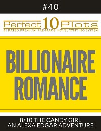 "Cover Perfect 10 Billionaire Romance Plots #40-8 ""THE CANDY GIRL – AN ALEXA EDGAR ADVENTURE"""