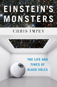 Cover Einstein's Monsters: The Life and Times of Black Holes
