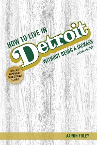 Cover How to Live in Detroit Without Being a Jackass