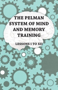 Cover The Pelman System of Mind and Memory Training - Lessons I to XII