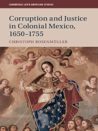 Cover Corruption and Justice in Colonial Mexico, 1650–1755