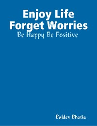 Cover Enjoy Life Forget Worries - Be Happy Be Positive