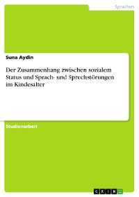 Cover Der Zusammenhang zwischen sozialem Status und Sprach- und Sprechstörungen im Kindesalter