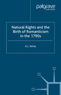 Cover Natural Rights and the Birth of Romanticism in the 1790s