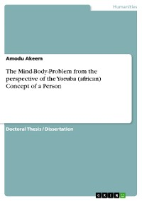 Cover The Mind-Body-Problem from the perspective of the Yoruba (african) Concept of a Person