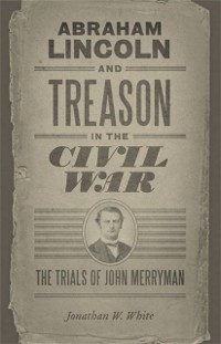 Cover Abraham Lincoln and Treason in the Civil War