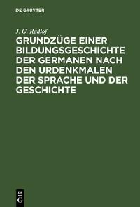 Cover Grundzüge einer Bildungsgeschichte der Germanen nach den Urdenkmalen der Sprache und der Geschichte