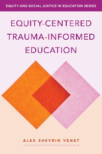 Cover Equity-Centered Trauma-Informed Education (Equity and Social Justice in Education)