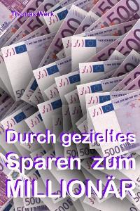 Cover Durch gezieltes Sparen zum Millionär!