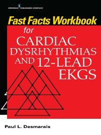 Cover Fast Facts Workbook for Cardiac Dysrhythmias and 12-Lead EKGs