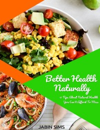 Cover Better Health Naturally: 11 Tips About Natural Health You Can't Afford to Miss