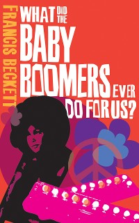 Cover What Did the Baby Boomers Ever Do For Us?