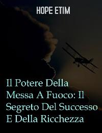 Cover Il Potere Della Messa A Fuoco: Il Segreto Del Successo E Della Ricchezza