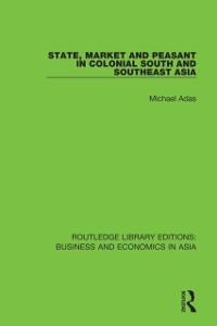 Cover State, Market and Peasant in Colonial South and Southeast Asia