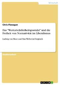 """Cover Das """"Werturteilsfreiheitspostulat"""" und die Freiheit von Normativität im Liberalismus"""
