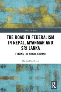 Cover Road to Federalism in Nepal, Myanmar and Sri Lanka