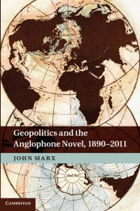 Cover Geopolitics and the Anglophone Novel, 1890-2011