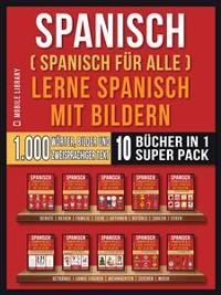 Cover Spanisch (Spanisch für alle) Lerne Spanisch mit Bildern (Super Pack 10 Bücher in 1)