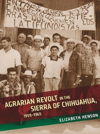 Cover Agrarian Revolt in the Sierra of Chihuahua, 1959–1965