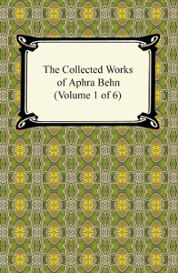 Cover The Collected Works of Aphra Behn (Volume 1 of 6)