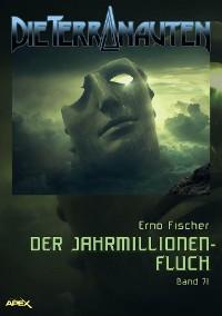 Cover DIE TERRANAUTEN, Band 71: DER JAHRMILLIONEN-FLUCH