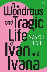 Cover The Wondrous and Tragic Life of Ivan and Ivana