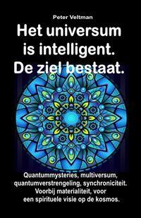 Cover Het universum is intelligent. De ziel bestaat. Quantummysteries, multiversum, quantumverstrengeling, synchroniciteit. Voorbij materialiteit, voor een spirituele visie op de kosmos.