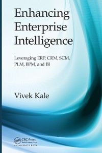 Cover Enhancing Enterprise Intelligence: Leveraging ERP, CRM, SCM, PLM, BPM, and BI