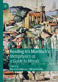 Cover Reading Iris Murdoch's Metaphysics as a Guide to Morals