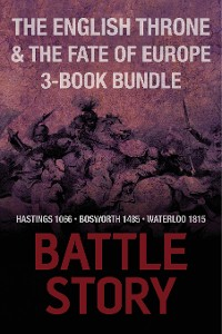 Cover Battle Stories — The English Throne and the Fate of Europe 3-Book Bundle