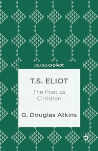 Cover T.S. Eliot: The Poet as Christian