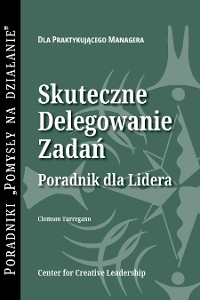 Cover Delegating Effectively: A Leader's Guide to Getting Things Done (Polish)