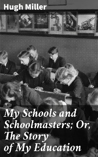 Cover My Schools and Schoolmasters; Or, The Story of My Education