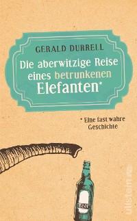 Cover Die aberwitzige Reise eines betrunkenen Elefanten