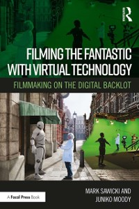 Cover Filming the Fantastic with Virtual Technology
