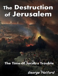 Cover The Destruction of Jerusalem - The Time of Jacob's Trouble