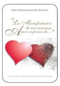 """Cover """"La Manifestación De Un Inmenso Amor a Pesar De..."""""""